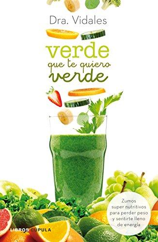 Verde que te quiero verde: Zumos supernutritivos para perder peso y sentirte lleno de energía