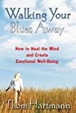 img - for Walking Your Blues Away: How to Heal the Mind and Create Emotional Well-Being book / textbook / text book