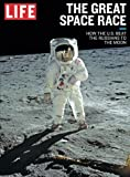 LIFE The Great Space Race: How the U.S. Beat the Russians to the Moon