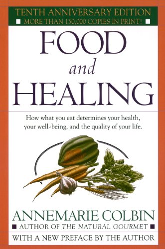 Food and Healing: How What You Eat Determines Your Health, Your Well-Being, and the Quality of Your Life cover