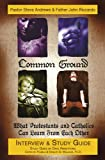 Common Ground: What Protestants and Catholics Can Learn from Each Other