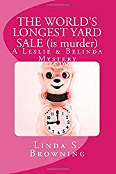 THE WORLD'S LONGEST YARD SALE (is murder): A Leslie & Belinda Mystery (Leslie & Belinda Mysteries) (Volume 4)