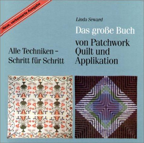 Das grosse Buch von Patchwork, Quilt und Applikation: Alle Techniken - Schritt für Schritt
