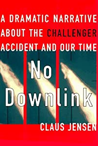 No Downlink: A Dramatic Narrative About the Challenger Accident and Our Time Claus Jensen and Barbara Haveland