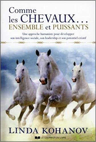 Livre gratuits en ligne Comme les chevaux... Ensemble et puissants : Une approche humaniste pour développer son intelligence sociale, son leadership et son potentiel créatif pdf, epub