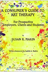 A Consumer's Guide to Art Therapy: For Prospective Employers, Clients and Students Paperback