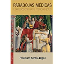 Paradojas médicas: Contradicciones de la medicina actual (Spanish Edition)
