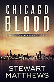 Chicago Blood: Detective Shannon Rourke Book 1 by [Matthews, Stewart]