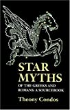 Star Myths of the Greeks and Romans: A Sourcebook Containing The Constellations of Pseudo-Eratosthenes and the Poetic Astronomy of Hyginus