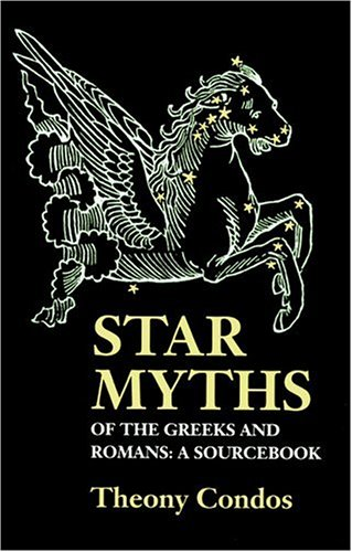 Star Myths of the Greeks and Romans: A Sourcebook Containing