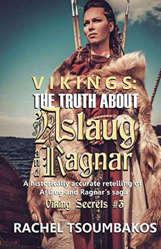 Vikings: The Truth about Aslaug and Ragnar: A historically accurate retelling of Aslaug and Ragnar's saga (Viking Secrets) (Volume 3) by CreateSpace Independent Publishing Platform