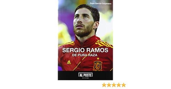 Sergio Ramos: De pura raza (Al Poste): Amazon.es: García-Carpintero, Pepe: Libros