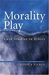 Morality Play: Case Studies in Ethics
