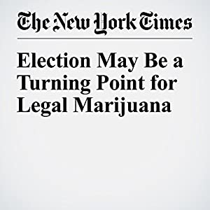 Election May Be a Turning Point for Legal Marijuana
