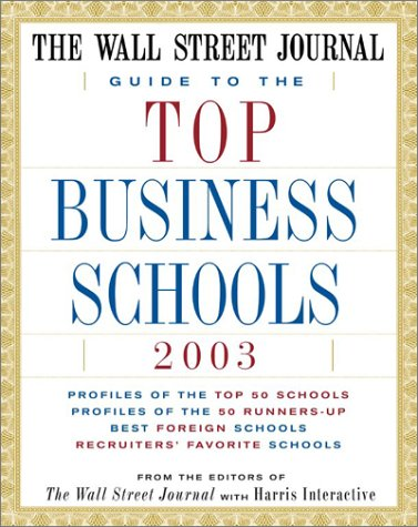The Wall Street Journal Guide to the Top Business Schools 2003