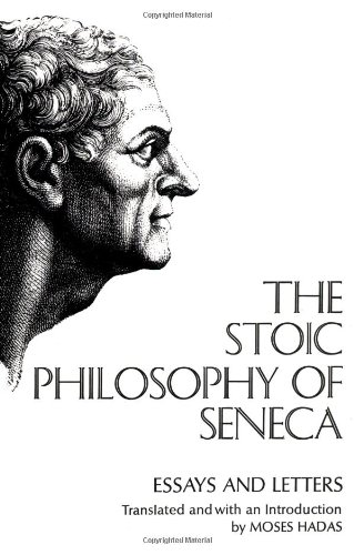 Stoic Philosophy of Seneca: Essays and Letters, Lucius Annaeus Seneca