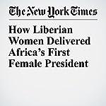 How Liberian Women Delivered Africa's First Female President | Helene Cooper