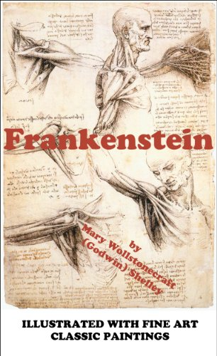 Frankenstein (Illustrated): the Modern Prometheus (ILLUSTRATED WITH FINE ART CLASSIC PAINTINGS)