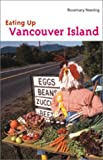 Front cover for the book Eating Up Vancouver Island by Rosemary Neering