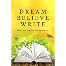 Dream Believe Write: Writing Prompts for Fiction Writers