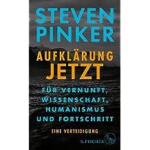 Aufklärung jetzt: Für Vernunft, Wissenschaft, Humanismus und Fortschritt. Eine Verteidigung (German Edition)