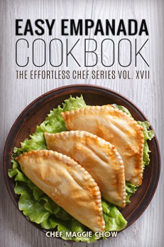 Easy Empanada Cookbook (Empanada Cookbook, Empanada Recipes, Easy Empanada Recipes, Empanada Ideas 1) by [Chow, Chef Maggie]