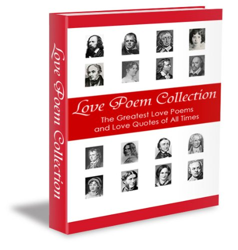 Love Poem Collection - The Greatest Love Poems and Quotes of All Time (Illustrated) (The Best Love Poems And Romantic Poems Of All Time)