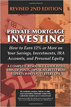Book Private Mortgage Investing: How to Earn 12% or More on Your Savings, Investments, IRA Accounts, & Personal Equity, Revised 2nd Edition