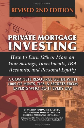 Read Online Private Mortgage Investing: How to Earn 12% or More on Your Savings, Investments, IRA Accounts, & Personal Equity, Revised 2nd Edition pdf epub