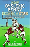How Dyslexic Benny Became a Star: A Story of Hope for Dyslexic Children & Their Parents