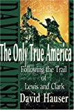 The Only True America, David Hauser, 0595100562
