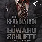 The Reanimation of Edward Schuett | Derek J. Goodman