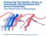 Enhancing the Aerobic Fitness of Individuals with Moderate and Severe Disabilities, James Halle, 0915611392