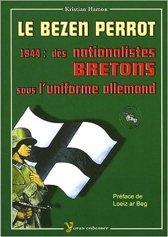 Le Bezen Perrot 1944 Des Nationalistes Bretons Sous L Uniforme Allemand Amazon Es Hamon Kristian Libros En Idiomas Extranjeros