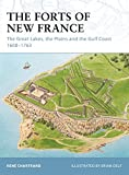 The Forts of New France: The Great Lakes, the Plains and the Gulf Coast 1600–1763 (Fortress)