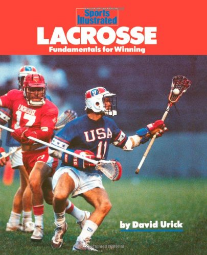 Lacrosse: Fundamentals for Winning (Sports Illustrated Winner's Circle Books)