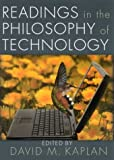 Readings in the Philosophy of Technology, David M. Kaplan, 0742514897
