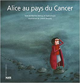 Alice Au Pays Du Cancer Sophie Buyse Martine Hennuy