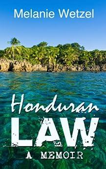 Honduran Law: A Memoir by [Wetzel, Melanie]