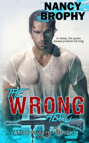 The Wrong Hero (Wrong Never Felt So Right) (Volume 3) by Nancy Brophy