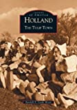 img - for Holland: The Tulip Town (MI) (Images of America) book / textbook / text book