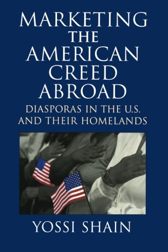 Marketing the American Creed Abroad: Diasporas in the U.S. and their Homelands