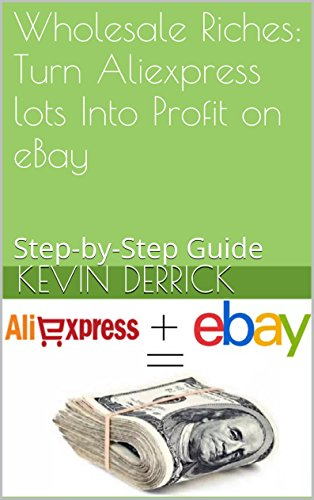 Wholesale Riches: Turn Aliexpress lots Into Profit on eBay: Step-by-Step Guide