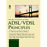 Adsl/Vdsl Principles: A Practical and Precise Study of Asymmetric Digital Subscriber Lines and Very High Speed Digital Subscriber Lines