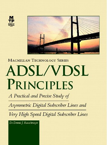 Adsl/Vdsl Principles: A Practical and Precise Study of Asymmetric Digital Subscriber Lines and Very High Speed Digital S