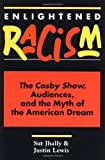 Enlightened Racism: The Cosby Show, Audiences, and the Myth of the American Dream (Cultural Studies Series) by Sut Jhally (1992-06-11)