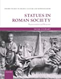 Statues in Roman Society: Representation and Response (Oxford Studies in Ancient Culture & Representation)