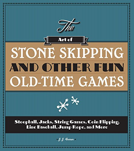The Art of Stone Skipping and Other Fun Old-Time Games: Stoopball, Jacks, String Games, Coin Flipping, Line Baseball, Jump Rope, and More (Magnetic Hockey)