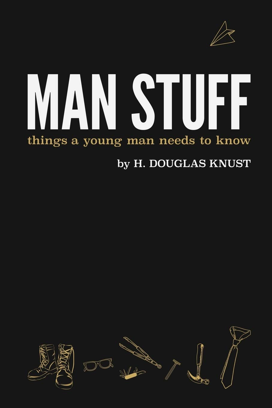 Man Stuff: Things a Young Man Needs to Know