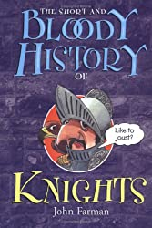The Short and Bloody History of Knights (Short and Bloody Histories)